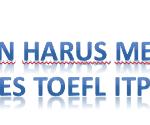 Kapan Harus Memilih Tes TOEFL ITP ?