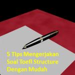 5 Tips Mengerjakan Soal Toefl Structure Dengan Mudah