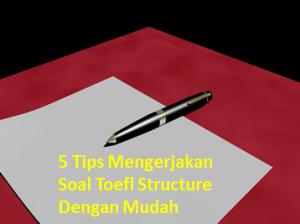 Tips Mengerjakan Soal Toefl Structure
