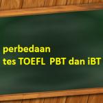 Informasi Seputar Perbedaan Tes TOEFL PBT dan IBT