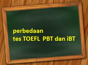 perbedaan tes TOEFL PBT dan iBT