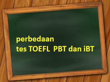 Perbedaan TOEFL PBT dan IBT