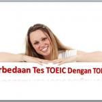 Mengenal Perbedaan Tes TOEIC Dengan TOEFL